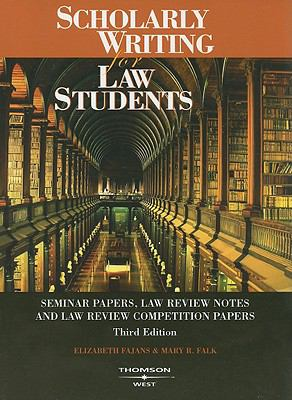 Scolarly Writing For Law Students--seminar Papers, Law Review Notes And Law Review Competition Papers
