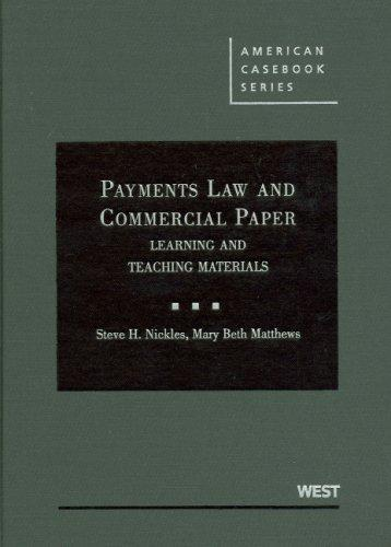 Nickles and Matthews' Payments Law and Commercial Paper: Learning and Teaching Materials (American Casebook Series) (English and English Edition)