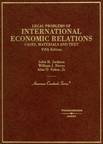 Cases, Materials and Text on Legal Problems of International Economic Relations (American Casebook Series)