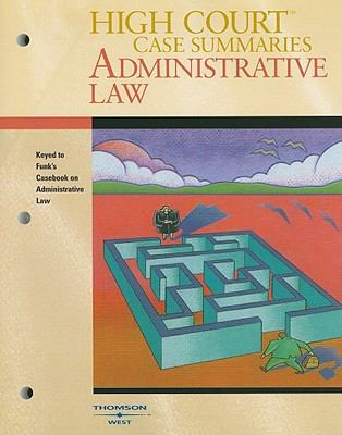 High Court Case Summaries Administrative Law Keyed to Funk, Shapiro and Weaver's Casebook on Adminstrative Procedure and Practice, 3rd Edition