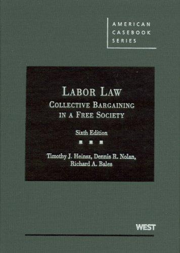 Heinsz, Nolan and Bales's Cases and Materials on Labor Law: Collective Bargaining in a Free Society, 6th (American Casebook Series) (English and English Edition)