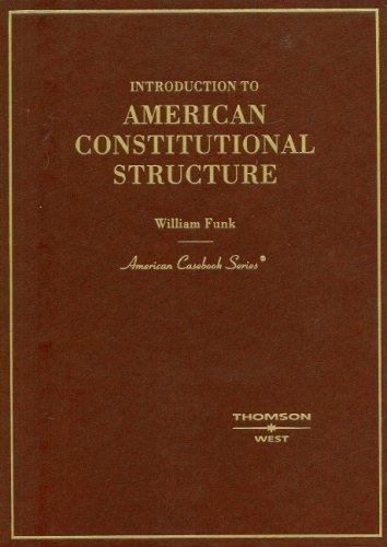 Funk's Introduction to American Constitutional Structure (American Casebook Series) (English and English Edition)