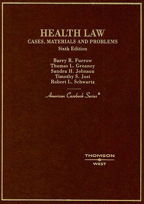 Furrow, Greany, Johnson, Jost and Schwartz' Health Law: Cases, Materials and Problems, 6th (American Casebook Series) (English and English Edition)