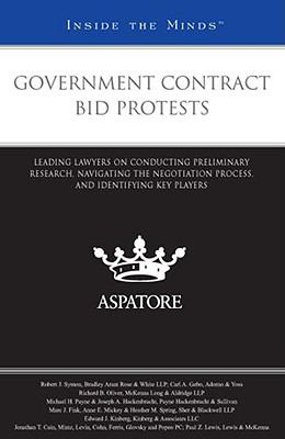 Government Contract Bid Protests: Leading Lawyers on Conducting Preliminary Research, Navigating the Negotiation Process, and Identifying Key Players (Inside the Minds)