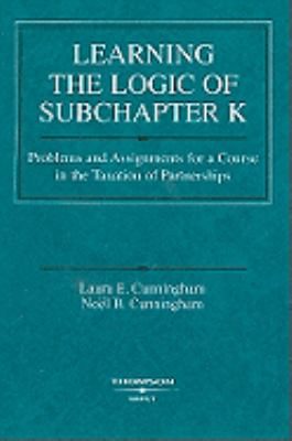 Learning the Logic of Subchapter K: Problems and Assignments for a Course in the Taxation of Partnerships