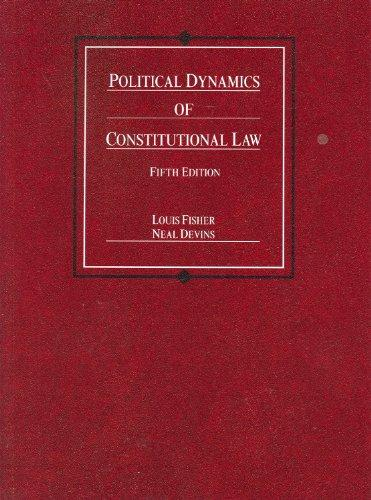 Political Dynamics of Constitutional Law, 5th (American Casebook)