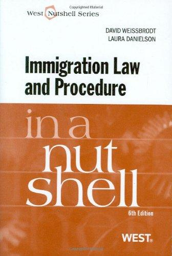 Weissbrodt and Danielson's Immigration Law and Procedure in a Nutshell, 6th