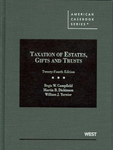 Campfield, Dickinson and Turnier's Taxation of Estates, Gifts and Trusts, 24th (American Casebook Series) (English and English Edition)