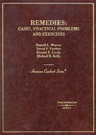 Remedies: Cases, Practical Problems and Exercises (American Casebooks)