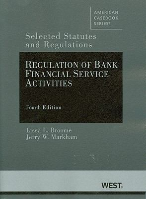 Regulation of Bank Financial Service Activities : Selected Statutes and Regulations, 4th