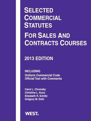 Selected Commercial Statutes For Sales and Contracts Courses, 2013