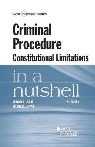Criminal Procedure, Constitutional Limitations in a Nutshell, 8th (Nutshell Series)