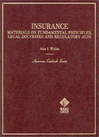 Widiss' Insurance: Materials on Fundamental Principles, Legal Doctrines and Regulatory Acts (American Casebook Series)