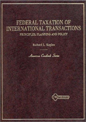Federal Taxation of International Transactions: Principles, Planning and Policy (American Casebooks)