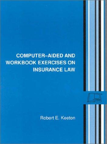 Computeraided and Workbook Exercises on Insurance Law (American Casebooks)