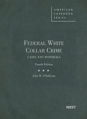 Federal White Collar Crime: Cases and Materials, 4th Edition