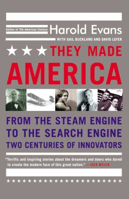 They Made America From the Steam Engine to the Search Engine  Two Centuries of Innovators