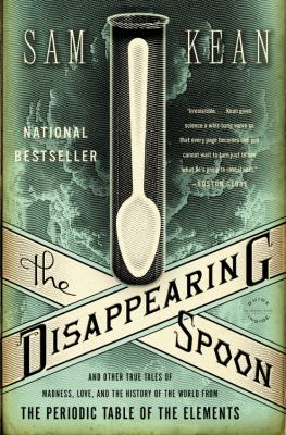 Disappearing Spoon : And Other True Tales of Madness, Love, and the History of the World from the Periodic Table of the Elements