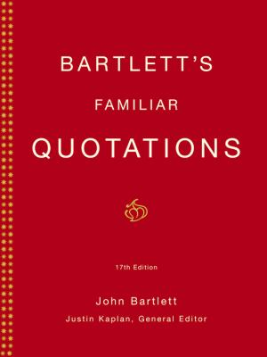 Bartlett's Familiar Quotations A Collection of Passages, Phrases, and Proverbs Traced to Their Sources in Ancient and Modern Literature