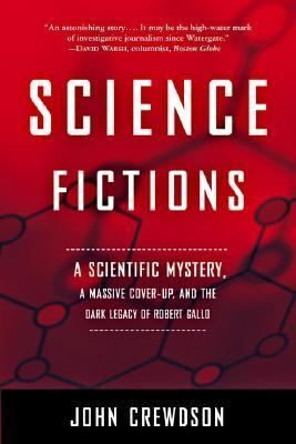 Science Fictions A Scientific Mystery, a Massive Cover-Up, and the Dark Legacy of Robert Gallo