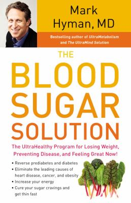 Blood Sugar Solution : The UltraHealthy Program for Losing Weight, Preventing Disease, and Feeling Great Now!
