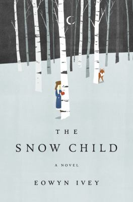 Snow Child : A Novel