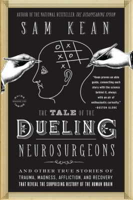 Tale of the Dueling Neurosurgeons : The History of the Human Brain As Revealed by True Stories of Trauma, Madness, and Recovery