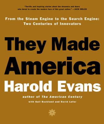 They Made America From the Steam Engine to the Seach Engine Two Centuries of Innovators