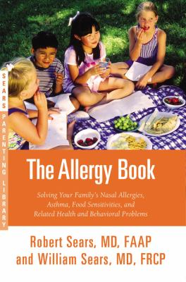 Allergy Book : Solving Your Family's Nasal Allergies, Asthma, Food Sensitivities, and Related Health and Behavioral Problems