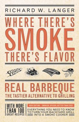 Where There's Smoke, There's Flavor Real Barbecue - The Tastier Alternative to Grilling