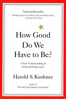 How Good Do We Have to Be? A New Understanding of Guilt and Forgiveness