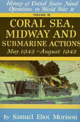 Coral Sea, Midway and Submarine Actions: May 1942-August 1942, Vol. 4