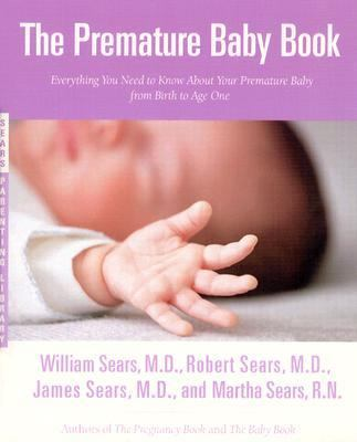 Premature Baby Book Everything You Need to Know About Your Premature Baby from Birth to Age One