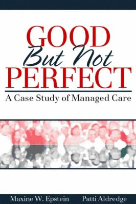 Good but Not Perfect A Case Study of Managed Care