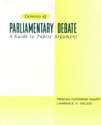 Elements of Parliamentary Debate A Guide to Public Argument
