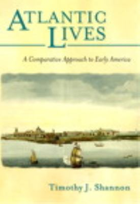 Atlantic Lives A Comparative Approach to Early America