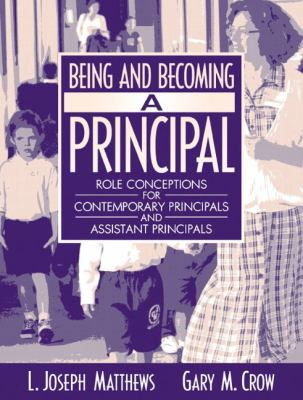 Being and Becoming a Principal Role Conceptions for Contemporary Principals and Assistant Principals