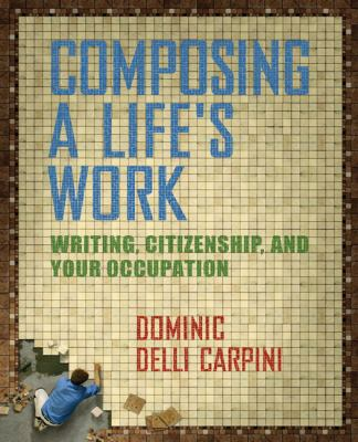 Composing a Life's Work Writing, Citizenship, and Your Occupation
