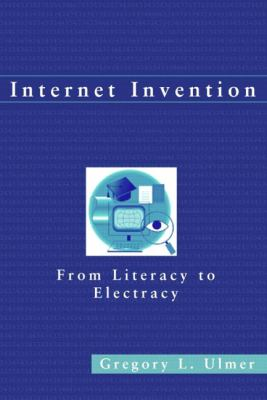 Internet Invention From Literacy to Electracy