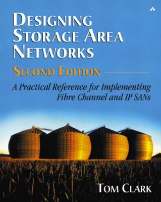 Designing Storage Area Networks A Practical Reference for Implementing Fibre Channel and Ip Sans