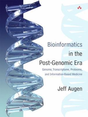 Bioinformatics In The Post-genomic Era Genome, Transcriptome, Proteome, And Information-based Medicine