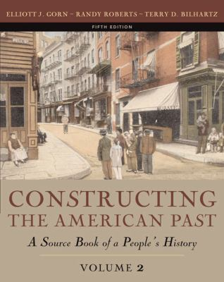 Constructing The American Past A Source Book Of A People's History
