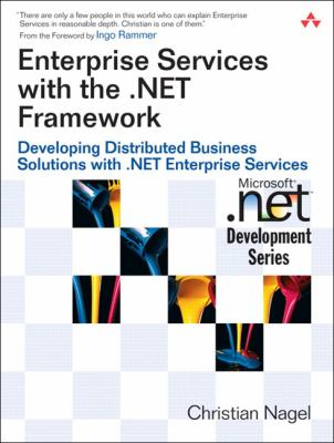 Enterprise Services With The .net Framework Developing Distributed Business Solutions With .net Enterprise Services