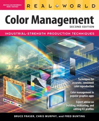 Real World Color Management Industrial-Strength Production Techniques
