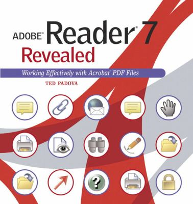 Adobe Reader 7 Revealed Working Effectively With Acrobat PDF Files
