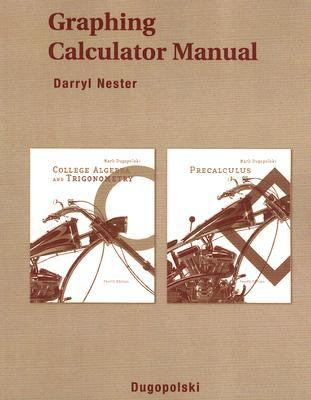 Graphing Calculator Manual: College Algebra and Trigonometry