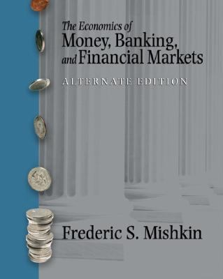 Economics of Money, Banking, And Financial Markets Alternate Edition