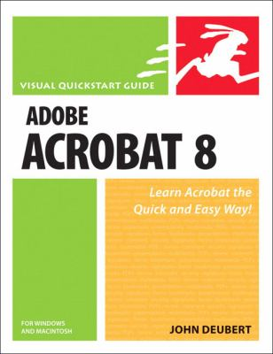 Adobe Acrobat 8 for Windows and Macintosh Visual Quickstart Guide