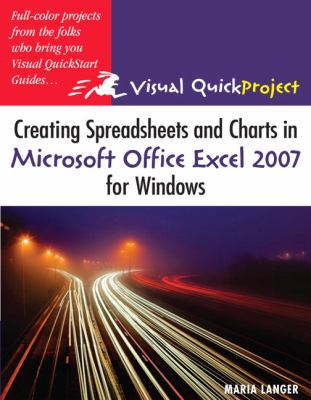 Creating Spreadsheets and Charts in Microsoft Excel 2007 for Windows Visual Quick Project Guide
