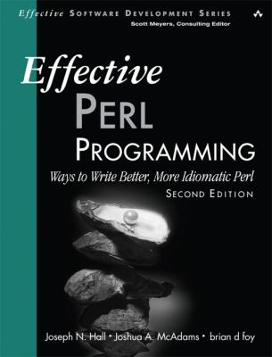 Effective Perl Programming: Ways to Write Better, More Idiomatic Perl (2nd Edition) (Effective Software Development Series)